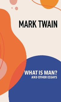 Cover What is Man? and Other Essays