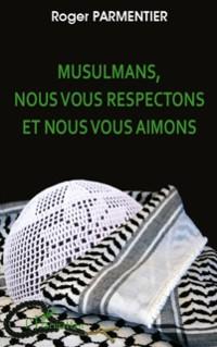 Cover Musulmans, nous vous respectons et ....