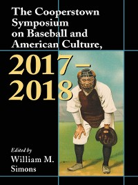 Cover The Cooperstown Symposium on Baseball and American Culture, 2017-2018