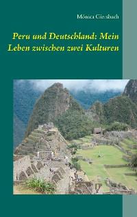 Cover Peru und Deutschland: Mein Leben zwischen zwei Kulturen