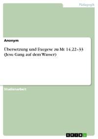 Cover Übersetzung und Exegese zu Mt 14,22–33 (Jesu Gang auf dem Wasser)