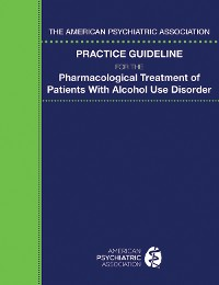 Cover The American Psychiatric Association Practice Guideline for the Pharmacological Treatment of Patients With Alcohol Use Disorder