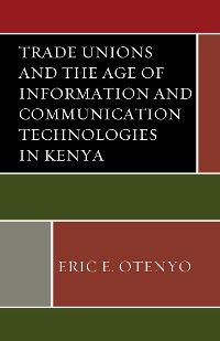 Cover Trade Unions and the Age of Information and Communication Technologies in Kenya