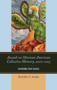Cover Assault on Mexican American Collective Memory, 2010–2015