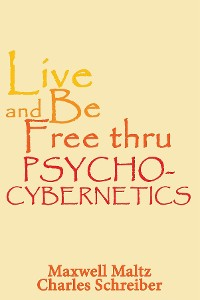 Cover Live and Be Free Thru Psycho-Cybernetics