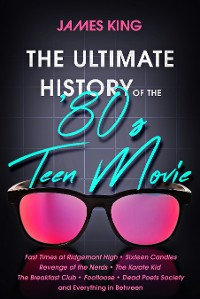 Cover The Ultimate History of the '80s Teen Movie