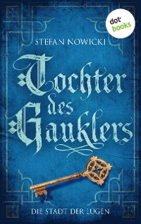 Cover Tochter des Gauklers - Zweiter Roman: Die Stadt der Lügen
