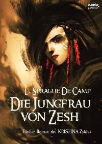 Cover DIE JUNGFRAU VON ZESH - Fünfter Roman des KRISHNA-Zyklus