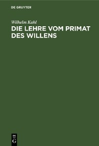 Cover Die Lehre vom Primat des Willens