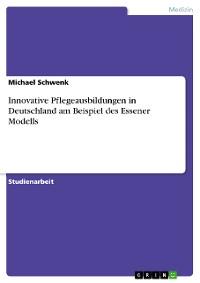 Cover Innovative Pflegeausbildungen in Deutschland am Beispiel des Essener Modells