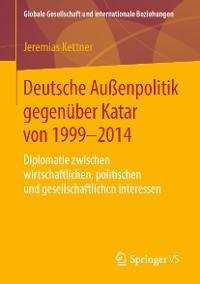 Cover Deutsche Außenpolitik gegenüber Katar von 1999-2014