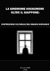 Cover La sindrome HIKIKOMORI oltre il Giappone: costruzione culturale del disagio giovanile