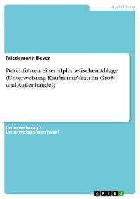 Cover Durchführen einer alphabetischen Ablage (Unterweisung Kaufmann/-frau im Groß- und Außenhandel)