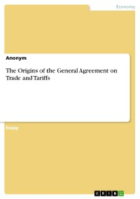 Cover The Origins of the General Agreement on Trade and Tariffs
