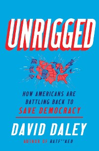 Cover Unrigged: How Americans Are Battling Back to Save Democracy