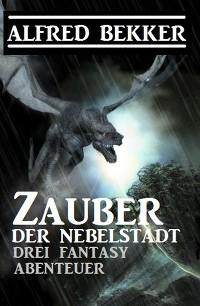 Cover Zauber der Nebelstadt: 3 Fantasy Abenteuer