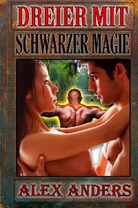 Cover Dreier mit schwarzer Magie: Bisexuelle Sexgeschichten MMF