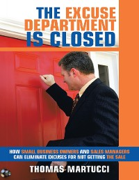 Cover The Excuse Department Is Closed: How Small Business Owners and Sales Managers Can Eliminate Excuses for Not Getting the Sale