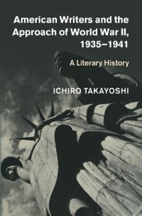 Cover American Writers and the Approach of World War II, 1935-1941