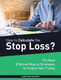Cover How to Calculate the Stop Loss?: The Most Effective Ways & Strategies to Protect Your Trade