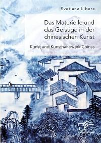 Cover Das Materielle und das Geistige in der chinesischen Kunst. Kunst und Kunsthandwerk Chinas