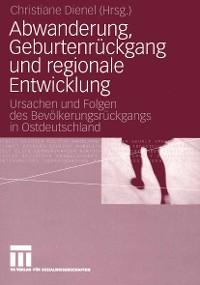 Cover Abwanderung, Geburtenrückgang und regionale Entwicklung