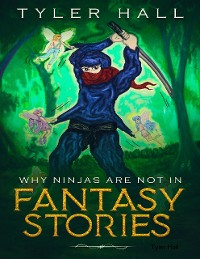 Cover Why Ninjas Are Not In Fantasy Stories