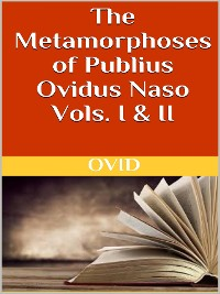 Cover The Metamorphoses of Publius Ovidus Naso Vols. I & II