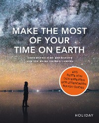 Cover Make the Most of Your Time on Earth