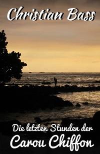 Cover Die letzten Stunden der Carou Chiffonne