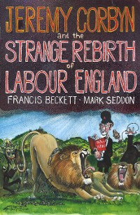 Cover Jeremy Corbyn and the Strange Rebirth of Labour England