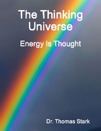 Cover The Thinking Universe: Energy Is Thought