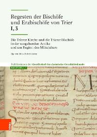 Cover Die Trierer Kirche und die Trierer Bischöfe in der ausgehenden Antike und am Beginn des Mittelalters