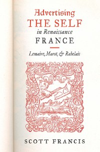 Cover Advertising the Self in Renaissance France