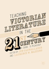 Cover Teaching Victorian Literature in the Twenty-First Century