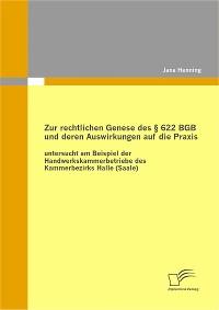 Cover Zur rechtlichen Genese des § 622 BGB und deren Auswirkungen auf die Praxis: untersucht am Beispiel der Handwerkskammerbetriebe des Kammerbezirks Halle (Saale)