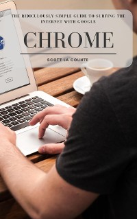 Cover The Ridiculously Simple Guide to Surfing the Internet With Google Chrome
