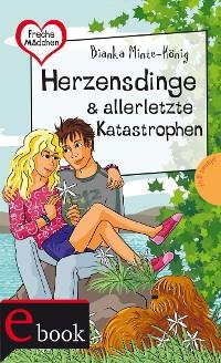 Cover Freche Mädchen – freche Bücher!: Herzensdinge & allerletzte Katastrophen