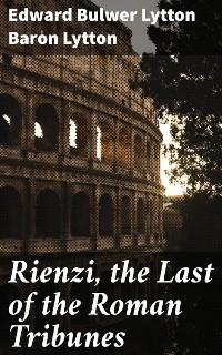 Cover Rienzi, the Last of the Roman Tribunes