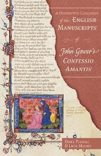 Cover A Descriptive Catalogue of the English Manuscripts of John Gower's <i>Confessio Amantis</i>