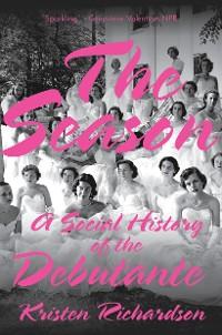 Cover The Season: A Social History of the Debutante