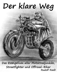 Cover Der klare Weg – das Evangelium aller Motorradjunkies, Streetfighter und Offroadbiker
