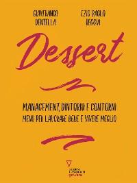 Cover Dessert. Management, dintorni e contorni. Menu per lavorare bene e vivere meglio