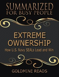 Cover Extreme Ownership - Summarized for Busy People: How U S Navy Seals Lead and Win