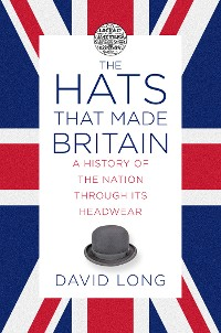 Cover The Hats that Made Britain