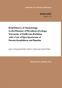 Cover Brief History of Herpetology in the Museum of Vertebrate Zoology, University of California, Berkeley, with a List of Type Specimens of Recent Amphibians and Reptiles