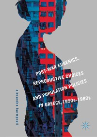 Cover Post-War Eugenics, Reproductive Choices and Population Policies in Greece, 1950s–1980s