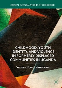 Cover Childhood, Youth Identity, and Violence in Formerly Displaced Communities in Uganda
