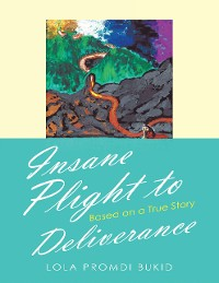 Cover Insane Plight to Deliverance: Based On a True Story