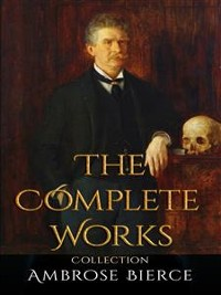 Cover Ambrose Bierce: The Complete Works